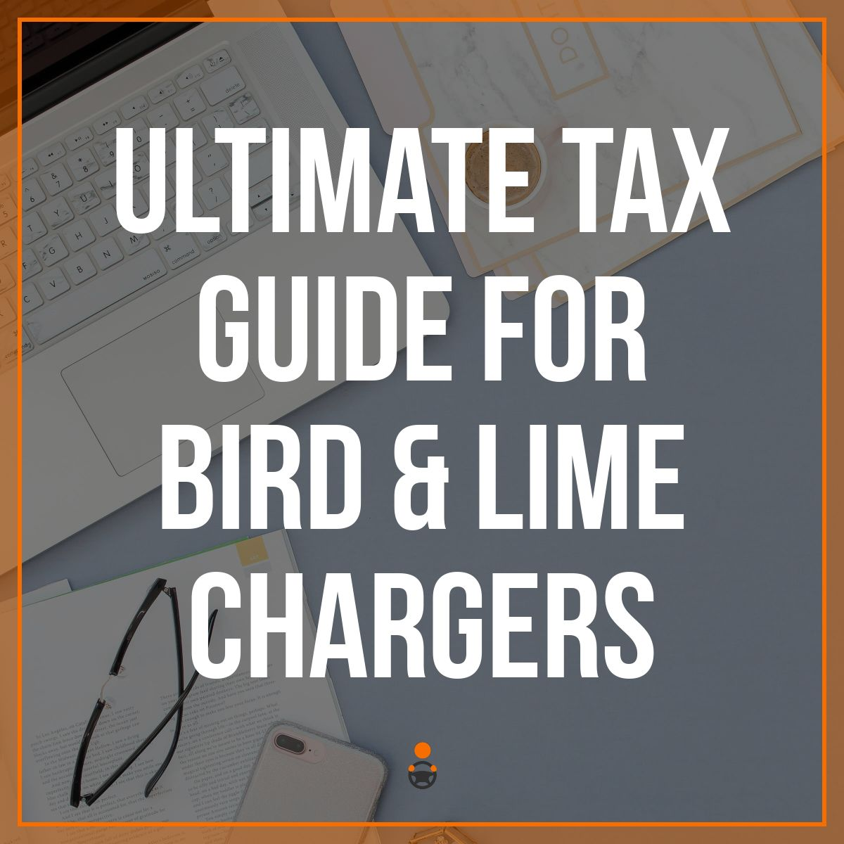 Ultimate Tax Guide for Bird & Lime Chargers (Updated for 2019)