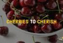 Cherries to cherish