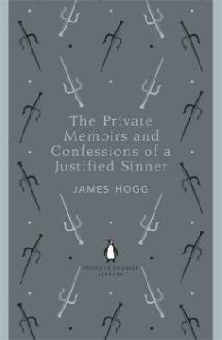 James Hogg THE PRIVATE MEMOIRS & CONFESSIONS OF A JUSTIFIED SINNER
