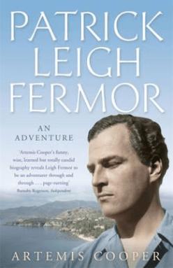 Artemis Cooper PATRICK LEIGH FERMOR - AN ADVENTURE summer reading