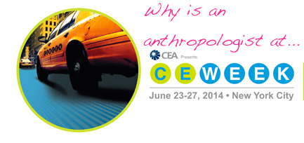 Why Did An Anthropologist Attend CEWeek?!