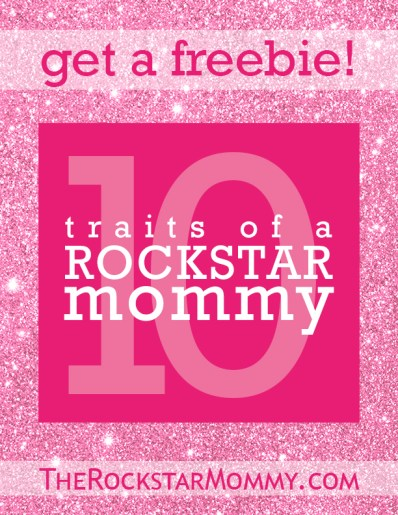 Get a Freebie - 10 Traits of a Rockstar Mommy