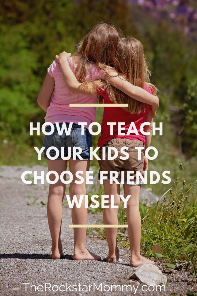 How to teach your kids to choose friends wisely - The Rockstar Mommy