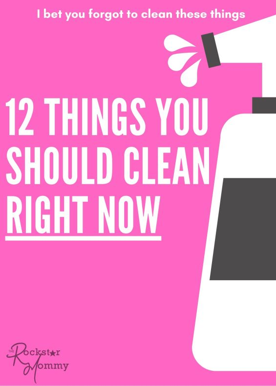 12 Things You Should Clean Right Now - The Rockstar Mommy