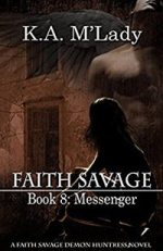 Faith Savage: Book 8 – Messenger by K.A. M'Lady