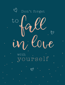 Don't forget to fall in love with yourself