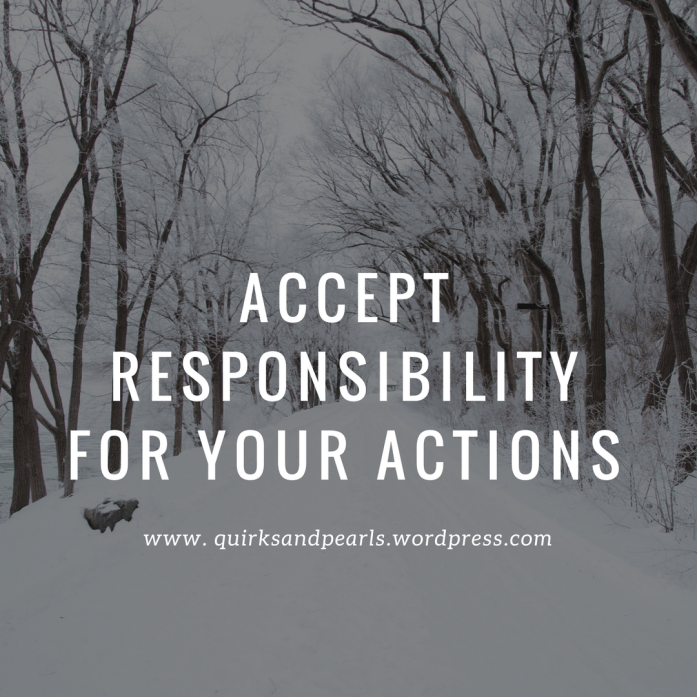 Accept Responsibility for your actions