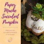 Paper Mache Succulent Pumpkin DIY
