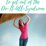 "Are You Caught In The ""Do It All"" Syndrome?"