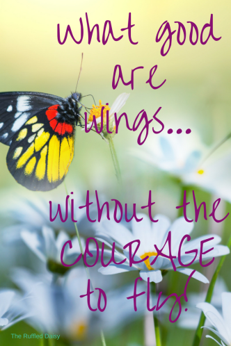 what-good-are-wings-without-the-courage-to-fly