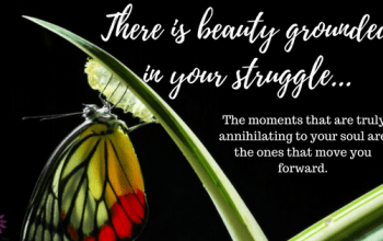 Finding the Beauty in Your Struggle
