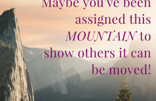 This Is YOUR Mountain to Climb and How To Do It When You Don't Have the Energy!