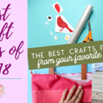 Best Craft Ideas of 2018 From Your Favorite Bloggers!