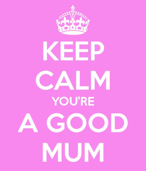 keep-calm-you-re-a-good-mum-1