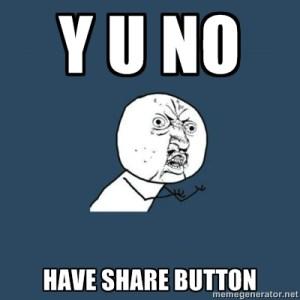 Y U NO Have Share Button