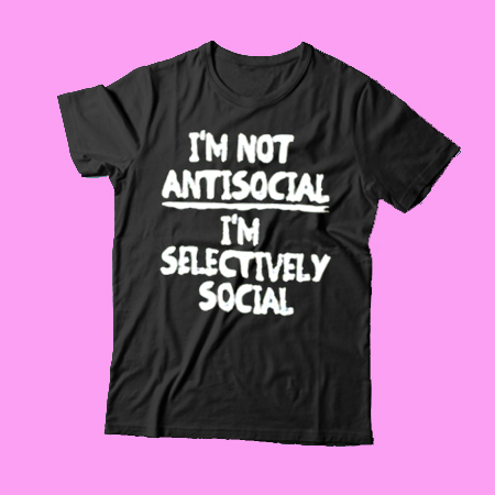 647122067 I'm Not Anti Social T-SHIRT For Men and Women - thesadsong.com