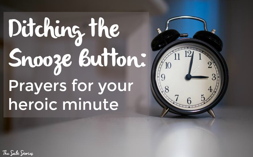The Salt Stories: Ditching the Snooze Button: Prayers for your heroic minute
