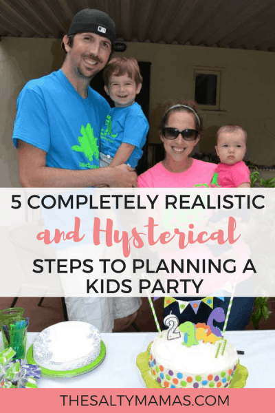 Planning a kid's birthday party is no joke. Luckily there are five easy - and hysterical - steps to nailing any party! Check them out from The Salty Mamas! #partyplanning #kidsbirthday #kidsbirthdayparty #5thbirthdayparty #4thbirthdayparty #3rdbirthdayparty #2ndbirthdayparty #1stbirthdayparty #firstbirthday #kidpartytheme #kidsbirthdaytheme #kidspartyplanning #howtoplanaparty #whatshouldIhaveatmykidsparty #partyplanninghelp #partyplanningideas #partyplanninginfulleffect #partyplanningmama