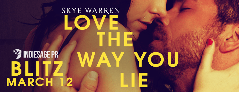LOVE THE WAY YOU LIE by Skye Warren: Blitz Excerpt & Giveaway