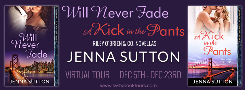 A KICK IN THE PANTS and WILL NEVER FADE by Jenna Sutton: Excerpt & Giveaway