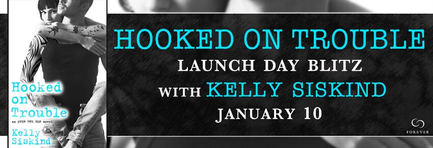 HOOKED ON TROUBLE by Kelly Siskind: Release Day Spotlight, Excerpt & Giveaway