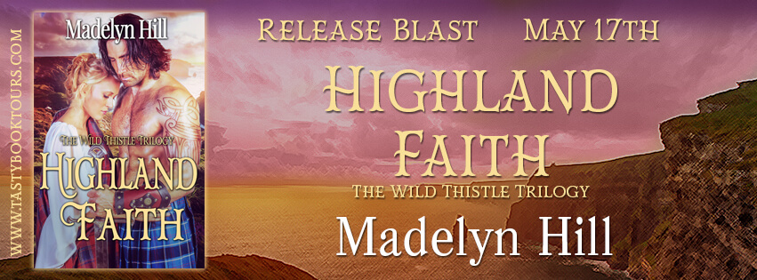 HIGHLAND FAITH by Madelyn Hill: Release Spotlight & Giveaway