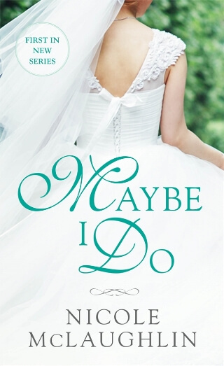 MAYBE I DO by Nicole McLaughlin: Review & Excerpt