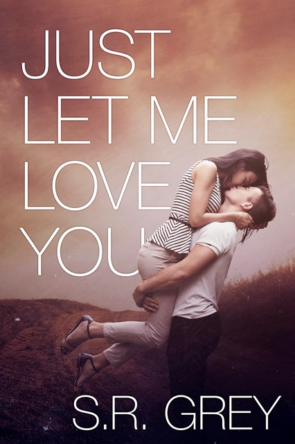JUST LET ME LOVE YOU by S.R. Grey: Book Blitz & Giveaway
