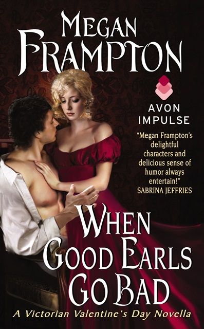 WHEN GOOD EARLS GO BAD by Megan Frampton: Guest Post and Excerpt