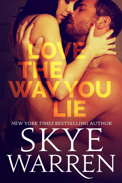 LOVE THE WAY YOU LIE by Skye Warren: Blitz Excerpt & Giveaway