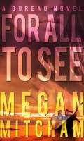 FOR ALL TO SEE by Megan Mitcham: Blitz Excerpt & Giveaway