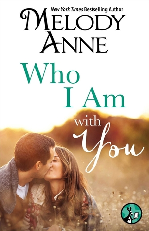 WHO I AM WITH YOU by Melody Anne: Release Blitz