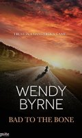 BAD TO THE BONE by Wendy Byrne: Review