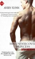 HIS UNDERCOVER PRINCESS by Avery Flynn: Excerpt Spotlight
