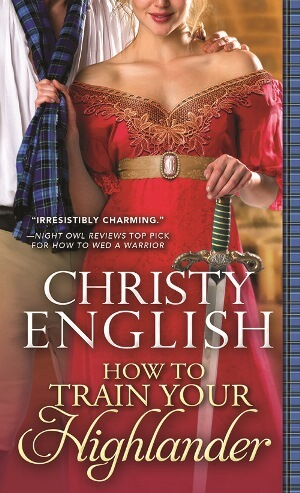 HOW TO TRAIN YOUR HIGHLANDER by Christy English: Excerpt & Giveaway