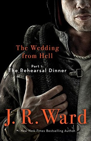 THE WEDDING FROM HELL PART 1: THE REHEARSAL DINNER by J. R. Ward: Spotlight & Excerpt