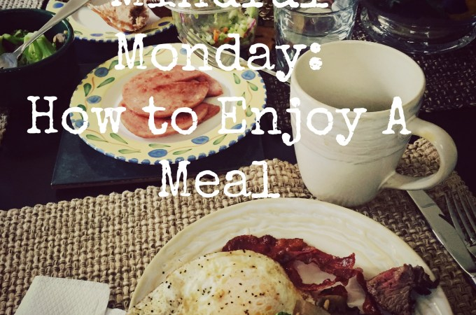 Mindful Monday: How to Enjoy a Meal