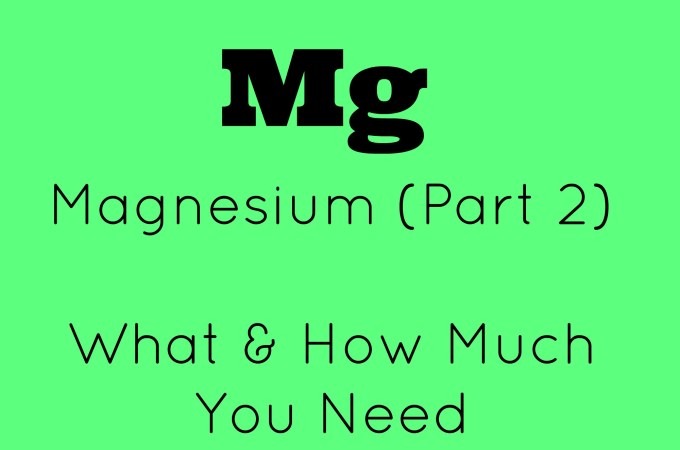 Magnesium (Part 2): What & How Much You Need