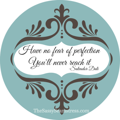 Have No Fear of Perfection- You'll Never Reach It // TheSassySeamstress.com