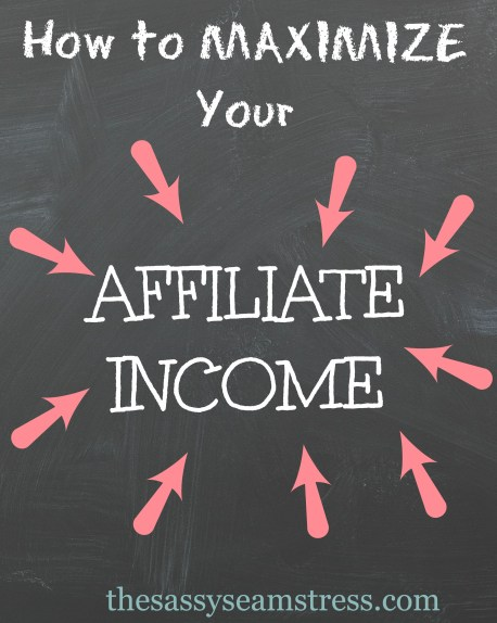 How to Maximize Your Affiliate Income // TheSassySeamstress.com