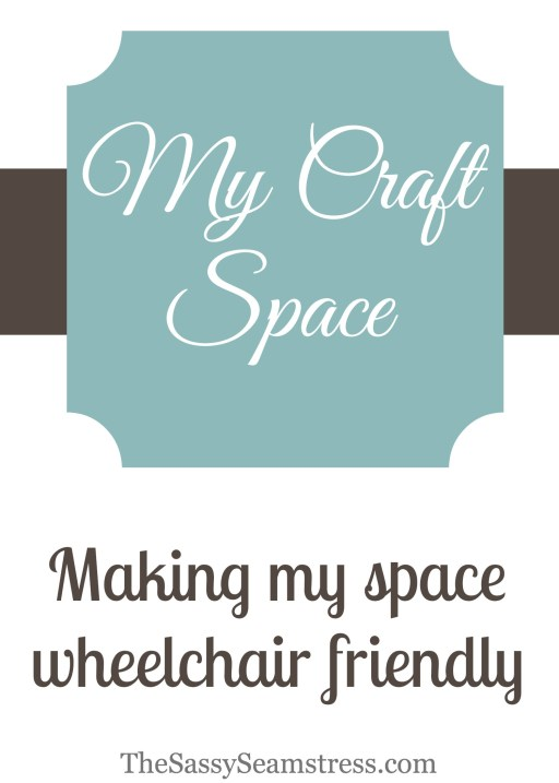 My Craft Space: Making My Space Wheelchair Friendly // TheSassySeamstress.com
