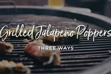 Grilled Jalapeno Poppers Three Ways Recipe
