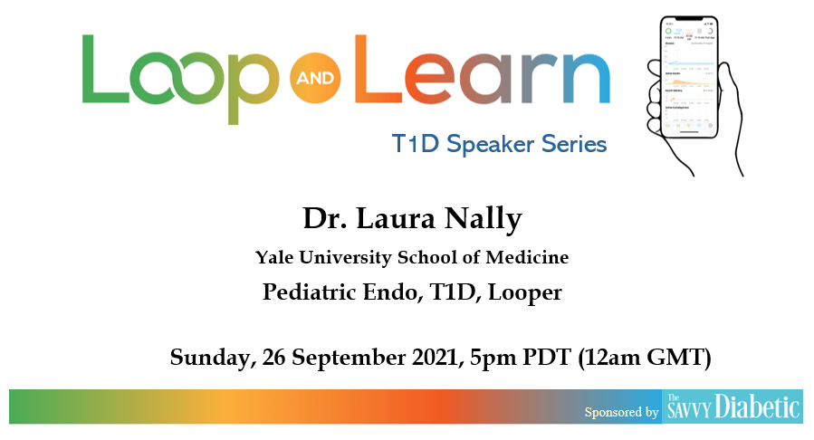 Savvy Looping, 9/29/21: Dr. Laura Nally, Pediatric Endo/T1D/Looper Talks with Loop and Learn