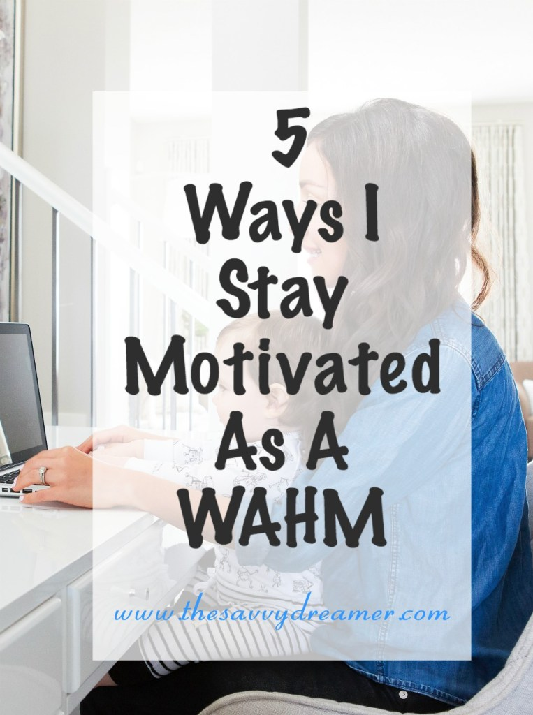 5 Ways I Stay Motivated As A Wahm
