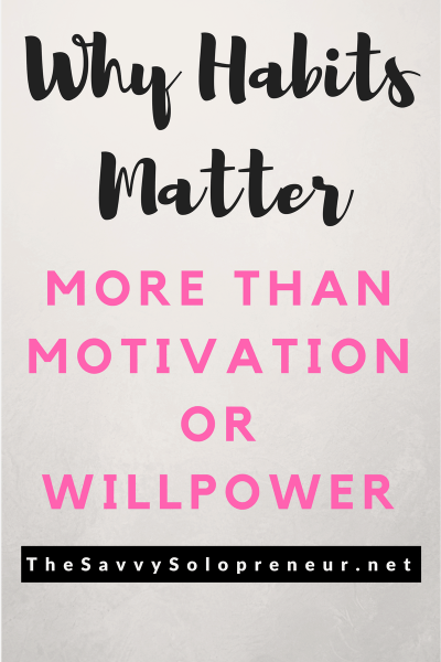 Why Habits Matter More Than Motivation or Willpower: Create great habits for success without (quite as much) effort