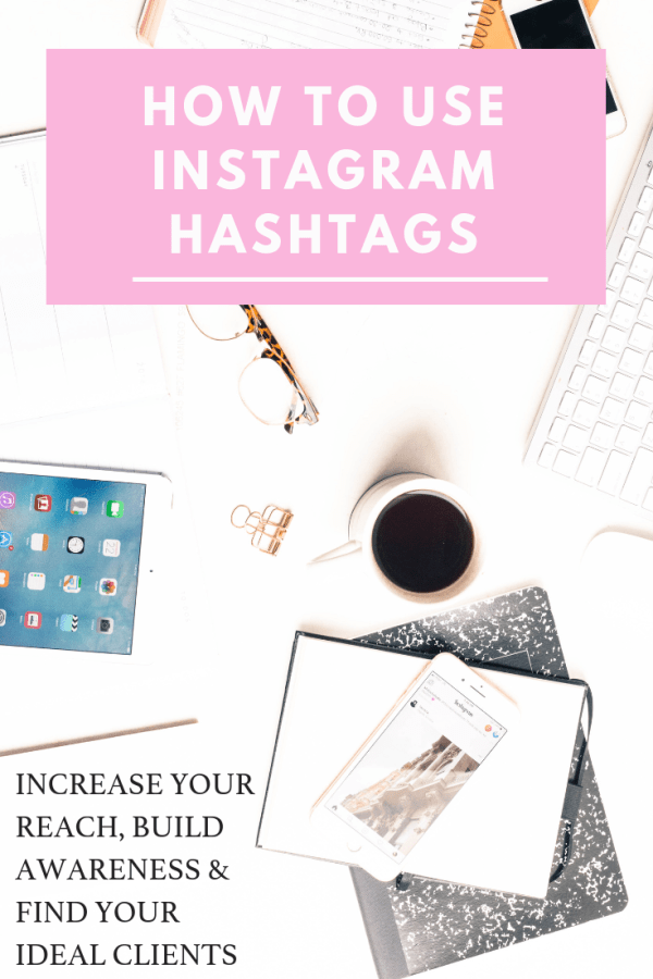 How to Use Instagram Hashtags to Expand Your Reach. Build Awareness & Find Your Ideal Clients