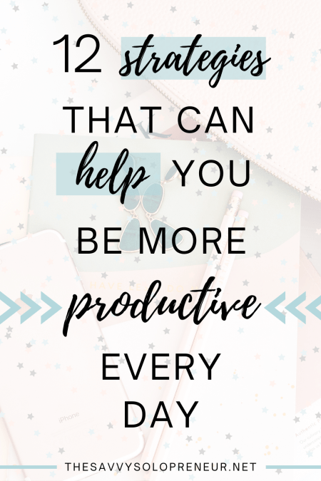 12 Strategies to Help You be More productive Every Day