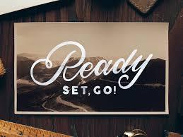 Ready……Set. Go.