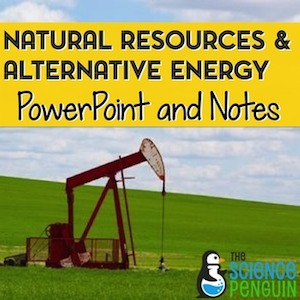 https://www.teacherspayteachers.com/Product/Natural-Resources-and-Alternative-Energy-PowerPoint-and-Notes-867903