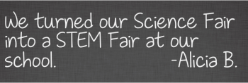 We turned our Science Fair into a STEM Fair at our school.